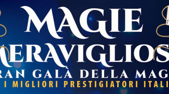 Magie Meravigliose - Gran Gala della Magia - 26 Agosto 2017