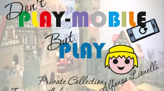 Don't Play-Mobile but Play - dal 11 Novembre al 14 Gennaio - Villa Simoneschi